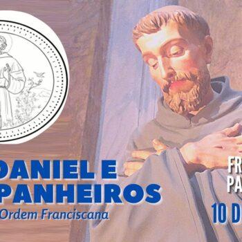 10/10 | São Daniel e companheiros mártires | Franciscanos Conventuais